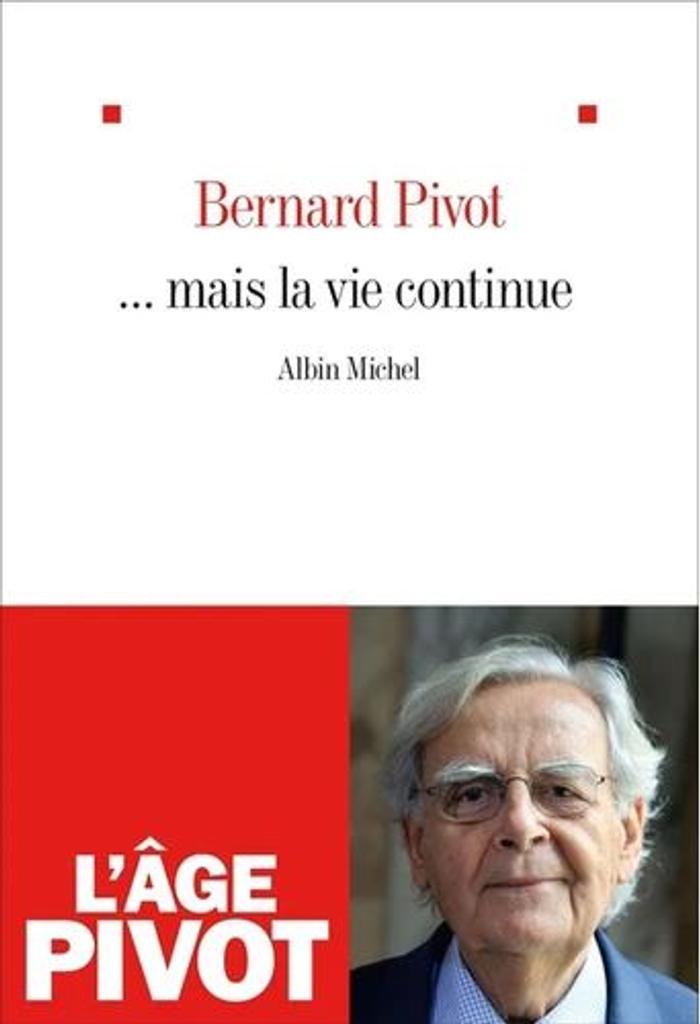 Mais la vie continue / Bernard Pivot,... |