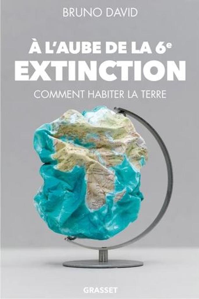A l'aube de la 6e extinction : Comment habiter la Terre |