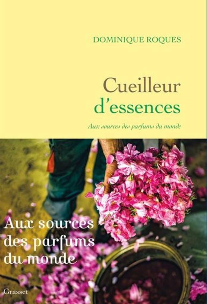 Cueilleur d'essences : Aux sources des parfums du monde |