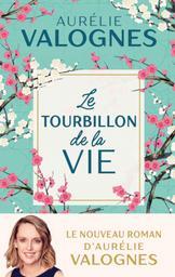 Le tourbillon de la vie / Aurélie Valognes | Valognes, Aurélie (1983-....). Auteur